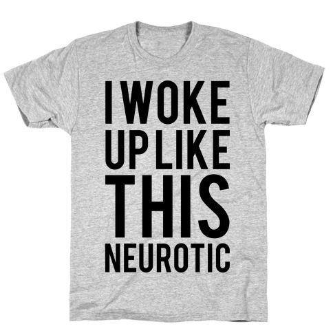 I Woke Up Like This Neurotic T-Shirt