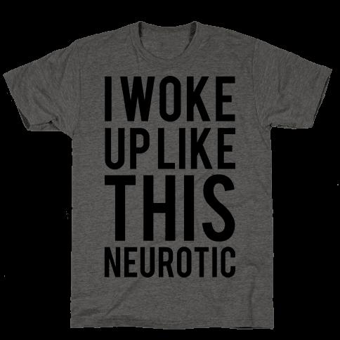 I Woke Up Like This Neurotic