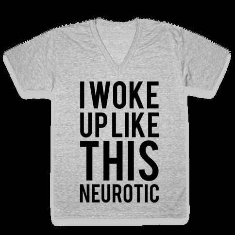I Woke Up Like This Neurotic V-Neck Tee Shirt