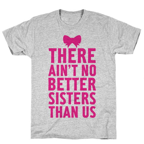 No Better Sisters Than Us (Little) Mens T-Shirt