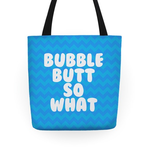 Bubble Butt So What Tote Tote