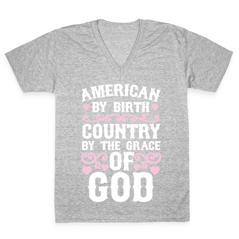 American By Birth, Country By The Grace Of God V-Neck Tee Shirt