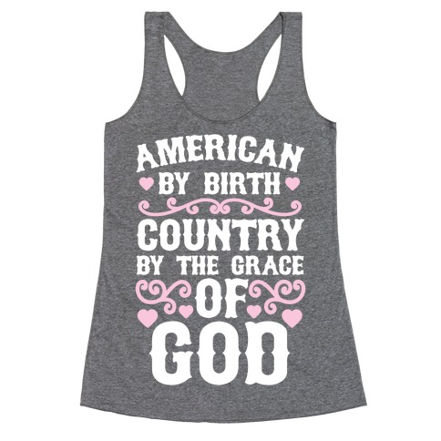American By Birth, Country By The Grace Of God Racerback Tank Top