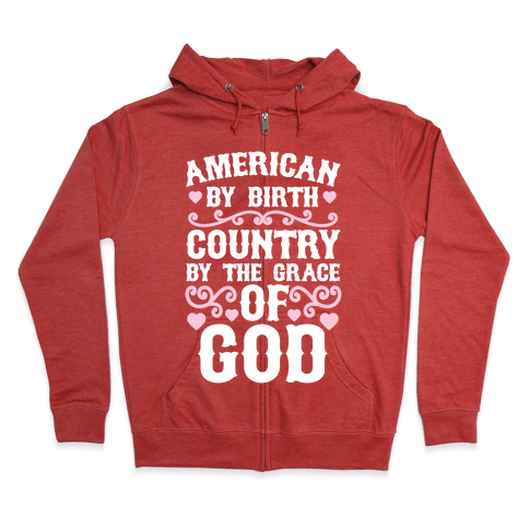 American By Birth, Country By The Grace Of God Zip Hoodie