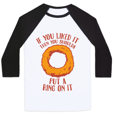 You Shoulda Put an Onion Ring on it Baseball Tee
