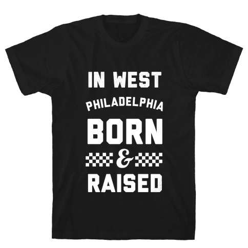 In West Philladelphia Born And Raised Mens T-Shirt