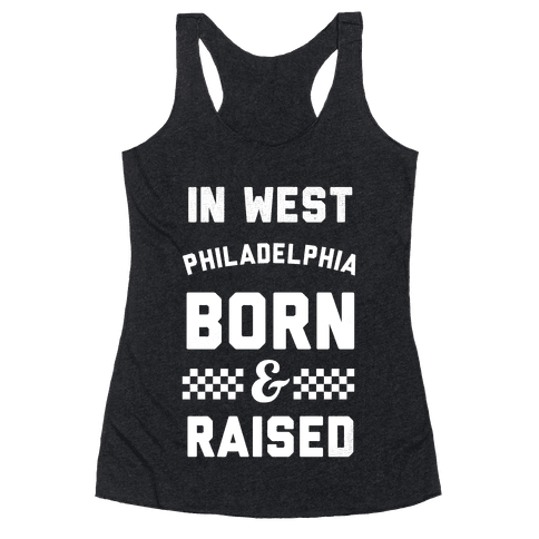 In West Philladelphia Born And Raised Racerback Tank Top