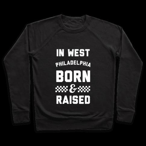 In West Philladelphia Born And Raised Pullover