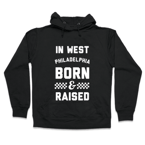 In West Philladelphia Born And Raised Hooded Sweatshirt