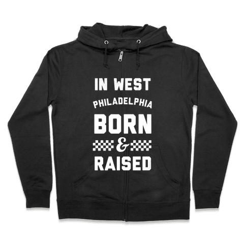 In West Philladelphia Born And Raised Zip Hoodie