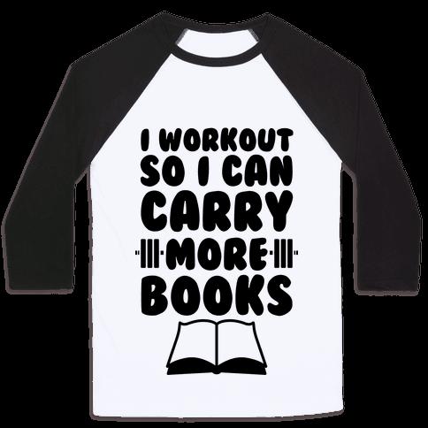 I Workout So I Can Carry More Books Baseball Tee