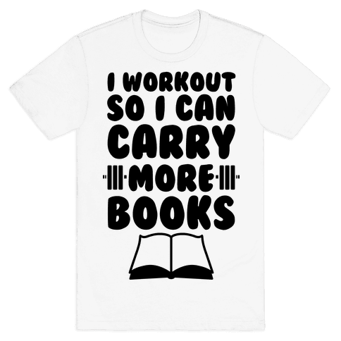 I Workout So I Can Carry More Books Mens T-Shirt
