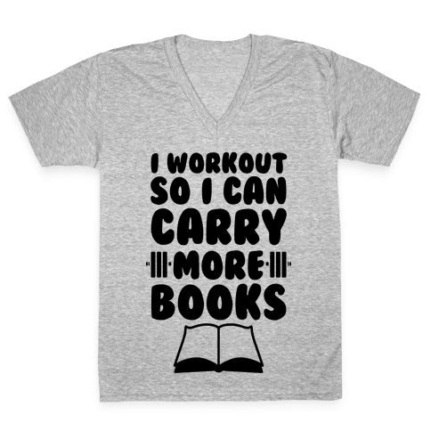 I Workout So I Can Carry More Books V-Neck Tee Shirt