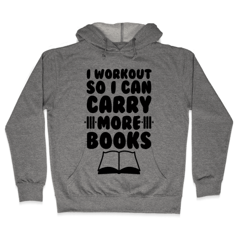 I Workout So I Can Carry More Books Hooded Sweatshirt