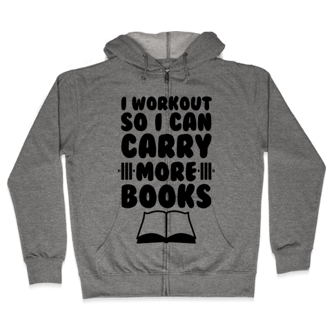 I Workout So I Can Carry More Books Zip Hoodie