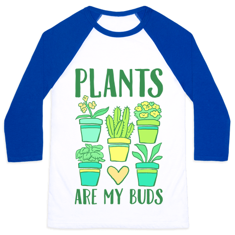 Plants Are My Buds Baseball Tee