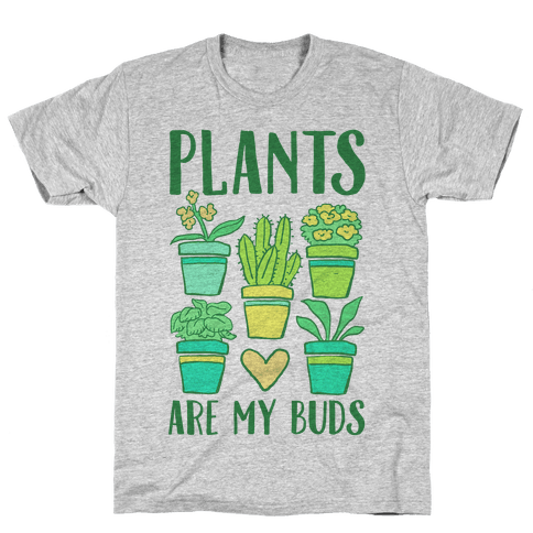 Plants Are My Buds Mens T-Shirt