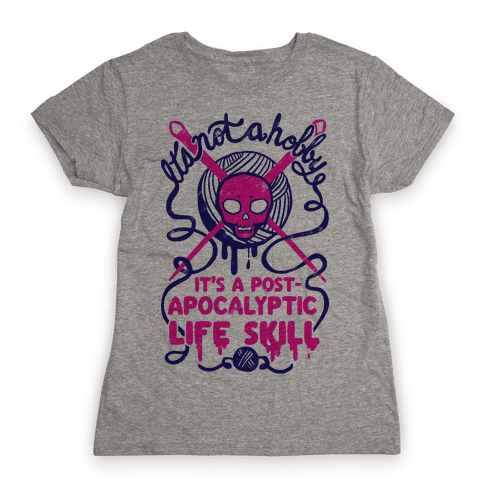 It's Not A Hobby It's A Post- Apocalyptic Life Skill Womens T-Shirt