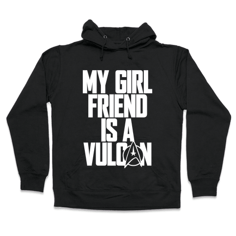 My Girlfriend Is A Vulcan Hooded Sweatshirt