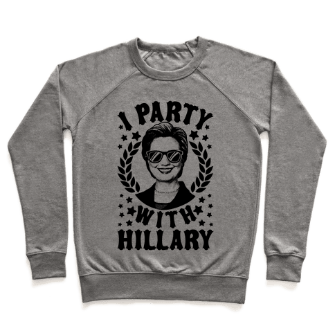I Party With Hillary Clinton Pullover