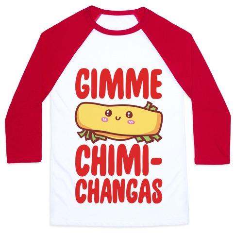 Gimme Chimichangas Baseball Tee