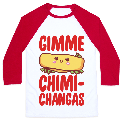 Gimme Chimichangas Baseball Tee