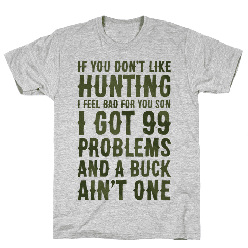 I Got 99 Problems And A Buck Ain't One Mens T-Shirt