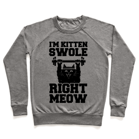 I'm Kitten Swole Right Meow Pullover