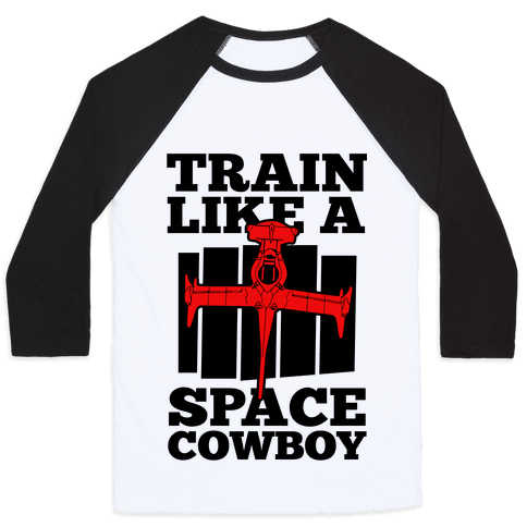 Train Like a Space Cowboy Baseball Tee