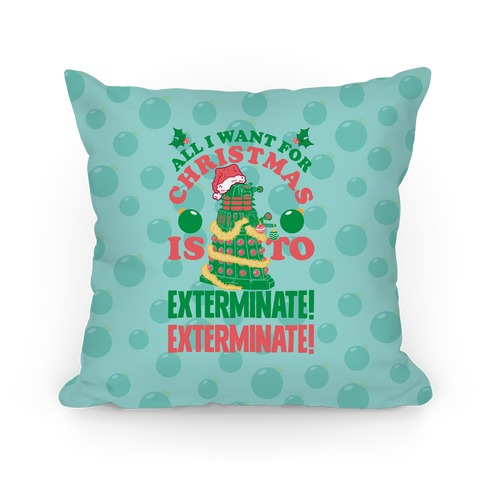 All I Want For Christmas Is To EXTERMINATE! Pillow