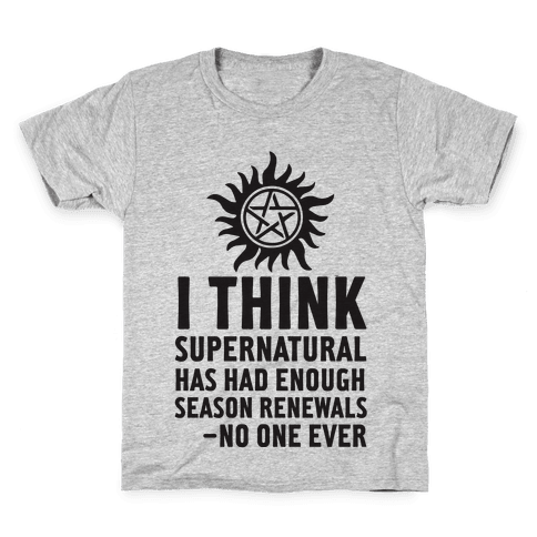 I Think Supernatural Has Had Enough Season Renewals -No One Ever Kids T-Shirt
