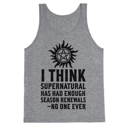 I Think Supernatural Has Had Enough Season Renewals -No One Ever Tank Top