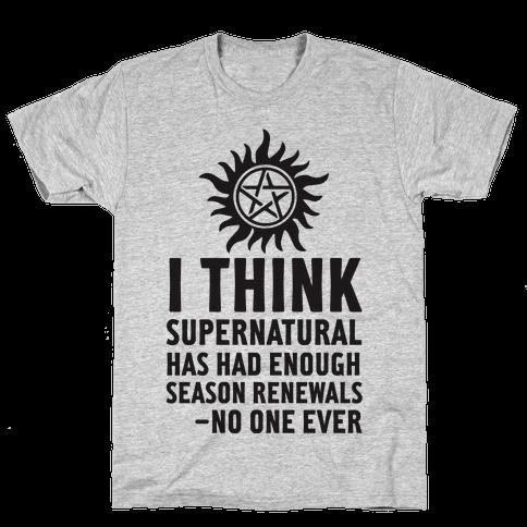 I Think Supernatural Has Had Enough Season Renewals -No One Ever Mens T-Shirt