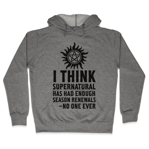 I Think Supernatural Has Had Enough Season Renewals -No One Ever Hooded Sweatshirt