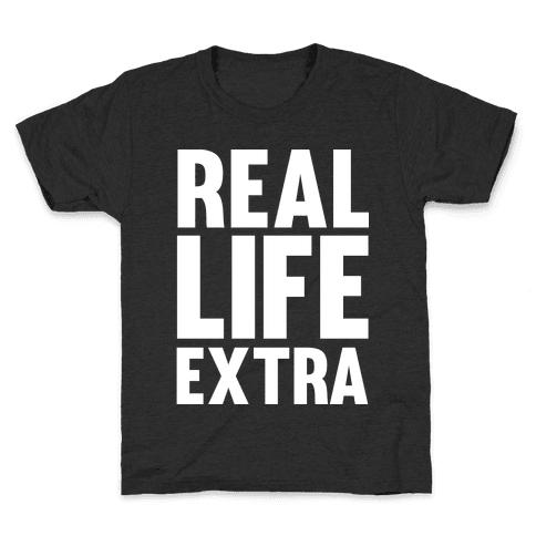Real Life Extra Kids T-Shirt