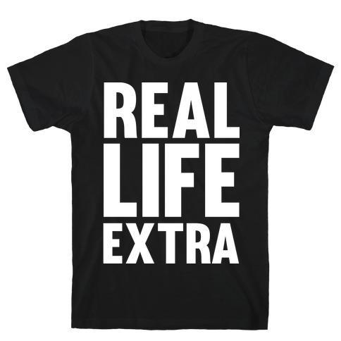 Real Life Extra Mens T-Shirt
