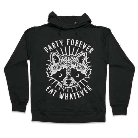 Party Forever Eat Whatever Raccoon Hooded Sweatshirt