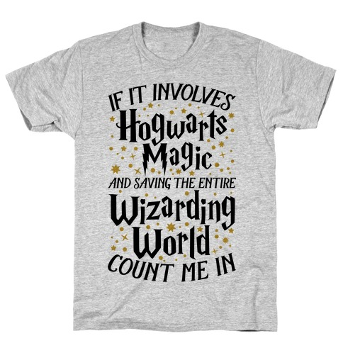 If It Involves Hogwarts, Magic, And Saving The Wizarding World, Count Me In T-Shirt