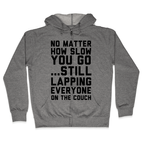 No Matter How Slow Zip Hoodie