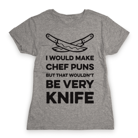 I Would Make Chef Puns but That Wouldn't be Very Knife Womens T-Shirt