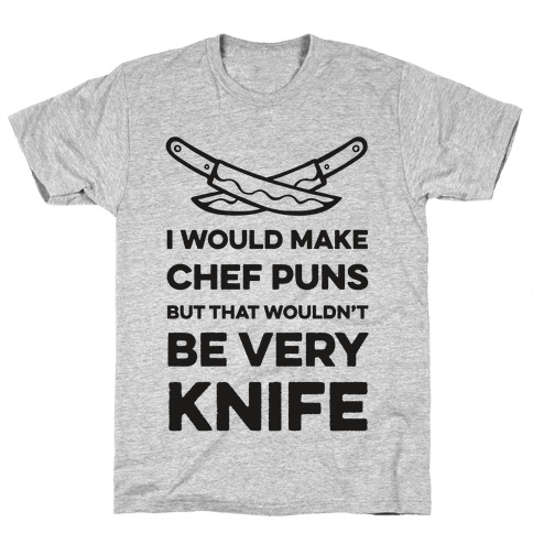 I Would Make Chef Puns but That Wouldn't be Very Knife Mens T-Shirt