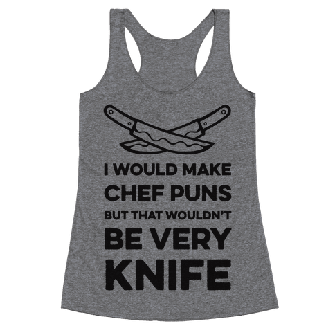 I Would Make Chef Puns but That Wouldn't be Very Knife Racerback Tank Top