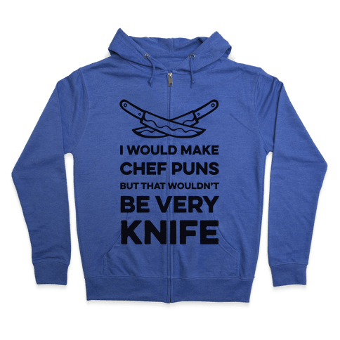 I Would Make Chef Puns but That Wouldn't be Very Knife Zip Hoodie