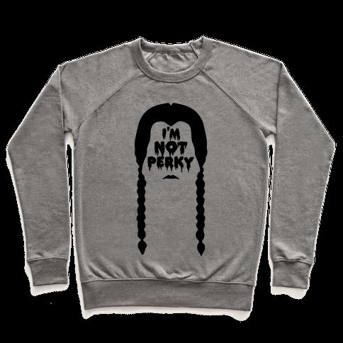I'm Not Perky Pullover