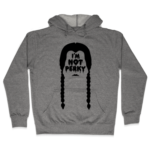 I'm Not Perky Hooded Sweatshirt