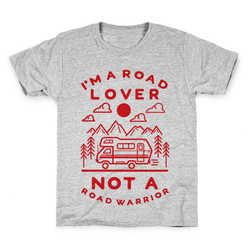 I'm a Road Lover Not a Road Warrior Kids T-Shirt