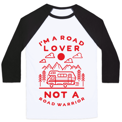 I'm a Road Lover Not a Road Warrior Baseball Tee