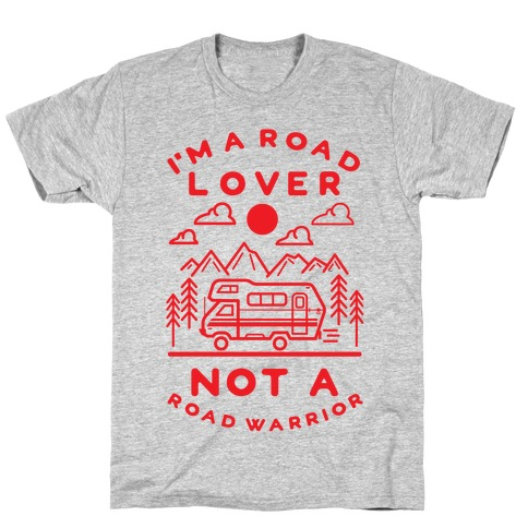 I'm a Road Lover Not a Road Warrior T-Shirt