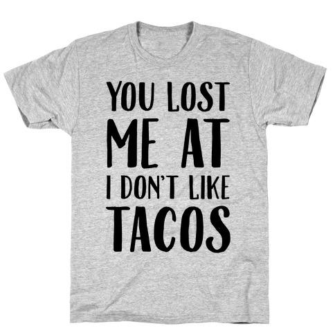 You Lost Me At I Don't Like Tacos Mens T-Shirt