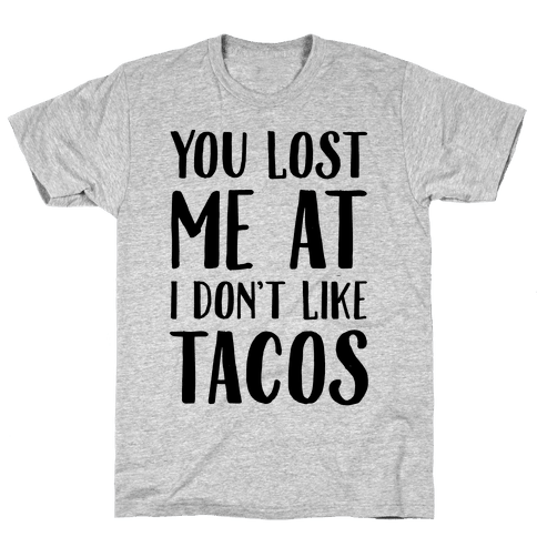 You Lost Me At I Don't Like Tacos Mens T-Shirt